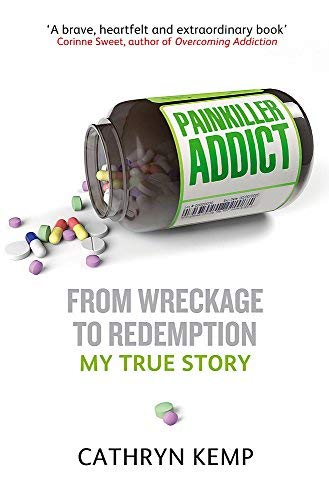 Painkiller Addict From wreckage to redemption - Cathryn Kemp