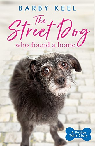 The Street Dog Who Found A Home - Barby Keel
